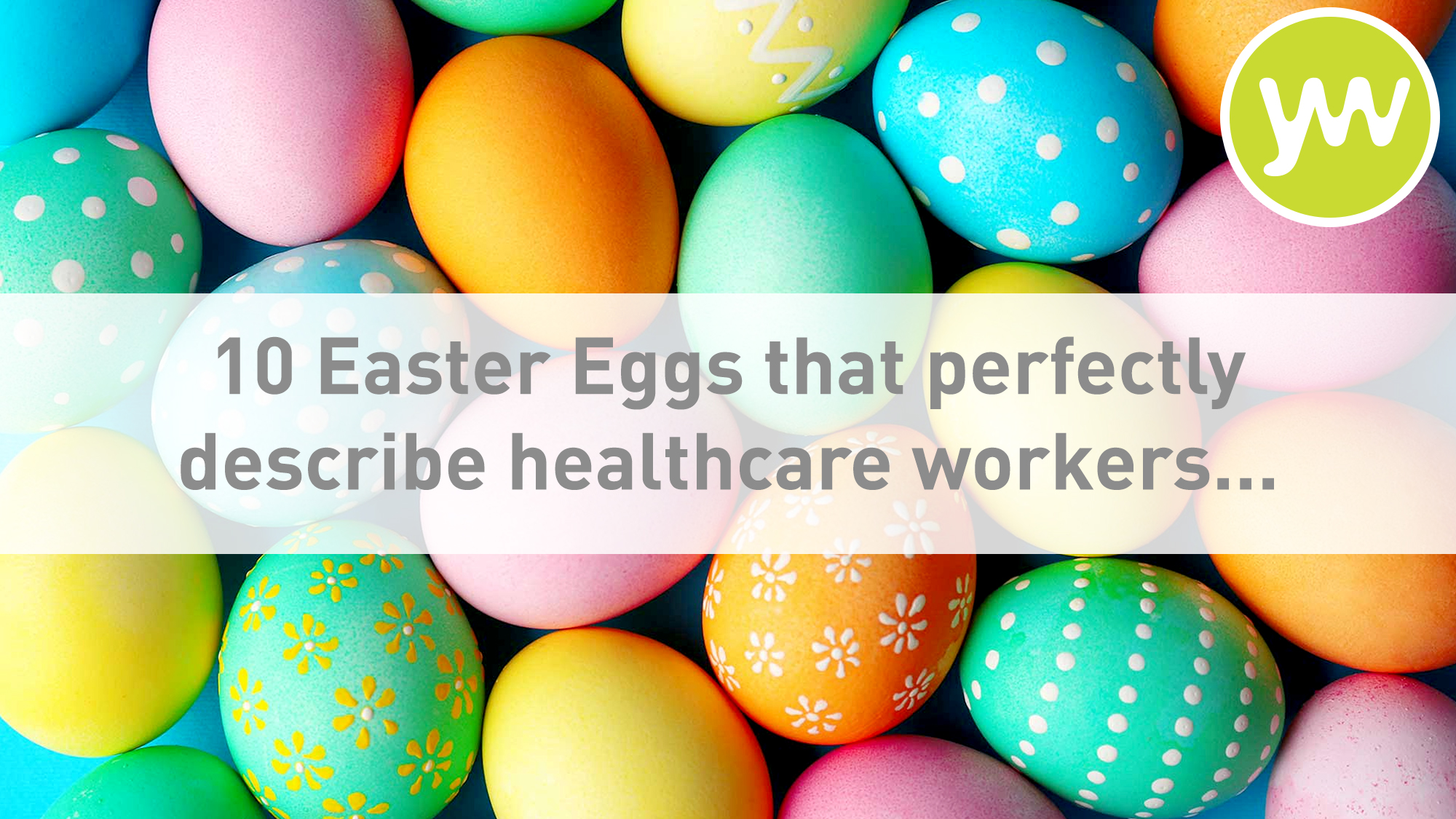 10 easter eggs that perfectly explain healthcare workers!
