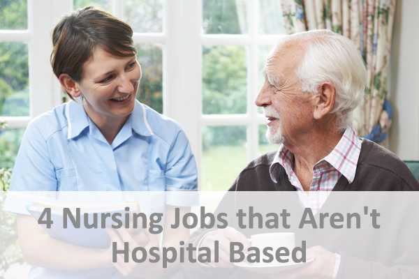4 Great Nursing Jobs that Aren't Hospital Based