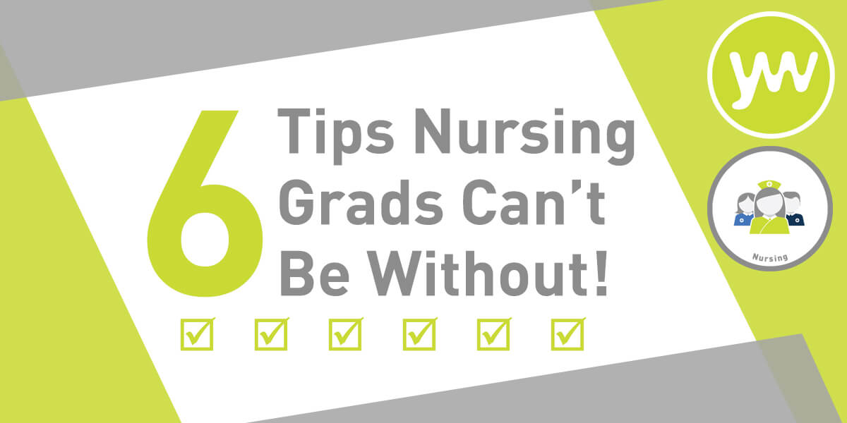 6 Tips Nursing Grads Can't Be Without!