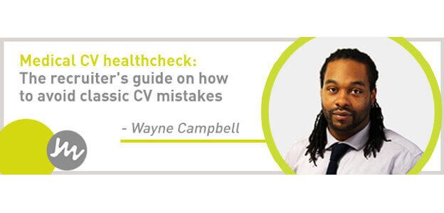 Medical CV healthcheck: the recruiter's guide on how to avoid classic CV mistakes - Wayne Campbell