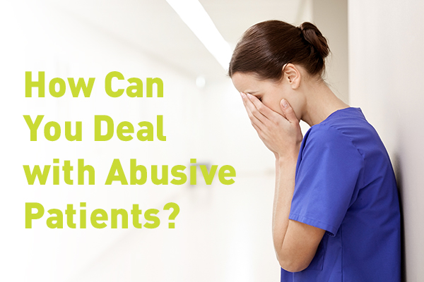 How can you deal with abusive patients?