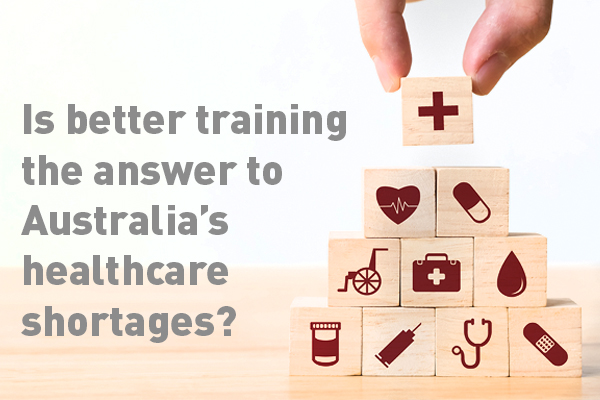 Is better training the answer to healthcare shortages in Australia?