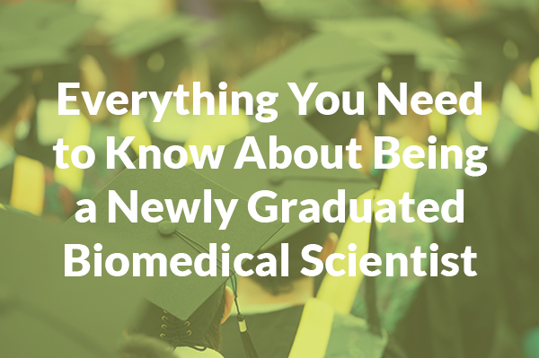 Everything you need to know about being a newly graduated Biomedical Scientist
