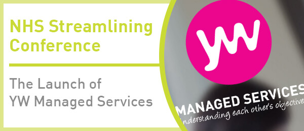 NHS Streamlining Conference: The Launch of YW Managed Services - 23rd March
