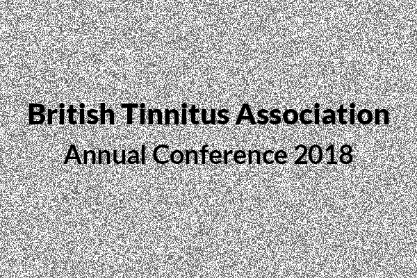 British Tinnitus Association - Annual Conference 2018
