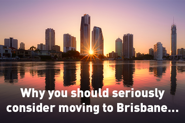 Why you should seriously consider moving to Brisbane…